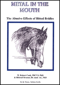 Metal in the Mouth: The Abusive Effects of Bitted Bridles by Dr. Robert Cook